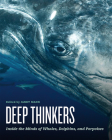 Deep Thinkers: Inside the Minds of Whales, Dolphins, and Porpoises Cover Image