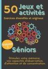 50 Jeux et Activités Exercices diversifiés et originaux Séniors Stimulez votre mémoire, vos capacités d'Observation, d'Attention et de Concentration: Cover Image