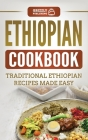 Ethiopian Cookbook: Traditional Ethiopian Recipes Made Easy Cover Image