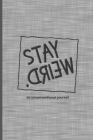 Stay Weird: An Unconventional Journal: with a variety of Blank Lined, Dot Grid, Graph, Hexagon and Comic Block pages Cover Image