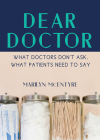 Dear Doctor: What Doctors Don't Ask, What Patients Need to Say Cover Image