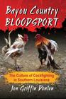 Bayou Country Bloodsport: The Culture of Cockfighting in Southern Louisiana Cover Image