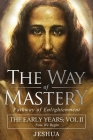 The Way of Mastery, Pathway of Enlightenment: Jeshua, The Early Years: Volume II Cover Image