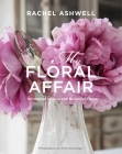 Rachel Ashwell: My Floral Affair: Whimsical Spaces and Beautiful Florals Cover Image