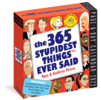 365 Stupidest Things Ever Said Page-A-Day Calendar 2022: A Daily Dose of Hilarious Moments Courtesy of Entertainers, Athletes, Business Leaders, and P Cover Image