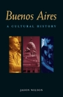 Buenos Aires: A Cultural History (Interlink Cultural Histories) Cover Image