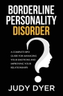 Borderline Personality Disorder: A Complete BPD Guide for Managing Your Emotions and Improving Your Relationships Cover Image