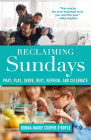 Reclaiming Sundays: Pray, Play, Serve, Rest, Refresh, and Celebrate Cover Image