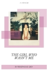 The Girl Who Wasn't Me: A Memoir Cover Image