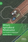 Africa's Agricultural Renaissance: From Paradox to Powerhouse Cover Image