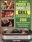 The Perfect Power XL Smokeless Grill Cookbook: 200 Delicious, Easy & Healthy Recipes for Everyone Around the World Cover Image