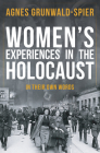 Women's Experiences in the Holocaust: In Their Own Words Cover Image