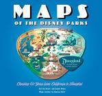 Maps of the Disney Parks: Charting 60 Years from California to Shanghai (Disney Editions Deluxe) Cover Image