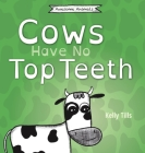 Cows Have No Top Teeth: A light-hearted book on how much cows love chewing Cover Image