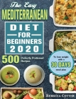 The Easy Mediterranean Diet for Beginners 2020: 500 Perfectly Portioned Recipes to lose weight with a 30 days meal plan Cover Image