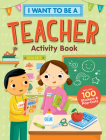 I Want to Be a Teacher Activity Book: 100 Stickers & Pop-Outs Cover Image
