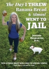 The Day I Threw Banana Bread and Almost Went to Jail: True Stories About How I Used to Lose My Temper (and How I Learned to Stop) Cover Image
