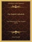 Our English Cathedrals: Their Blessings And Their Dangers (1879) Cover Image