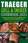 Traeger Grill & Smoker Cookbook 2021: Amazing, Easy and Delicious BBQ Recipes Recipes for Fast and Healthy Meals Cover Image