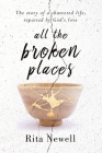 All The Broken Places: The Story of a Shattered Life, Repaired By God's Love Cover Image