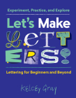 Let's Make Letters!: Experiment, Practice, and Explore Cover Image