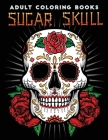 Adult coloring book: Sugar Skull: 30+ Day Of The Dead Coloring Pages, Día De Los Muertos (Day Of The Dead Collection) Cover Image