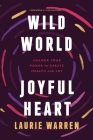 Wild World, Joyful Heart: Unlock Your Power to Create Health and Joy Cover Image