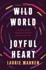 Wild World, Joyful Heart: Unlock Your Power to Create Health and Joy Cover Image