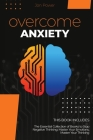 Overcome Anxiety: 2 Books in 1. The Essential Collection of Books to Stop Negative Thinking: Master Your Emotions, Master Your Thinking Cover Image