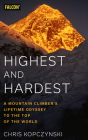 Highest and Hardest: A Mountain Climber's Lifetime Odyssey to the Top of the World Cover Image