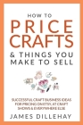How to Price Crafts and Things You Make to Sell Cover Image