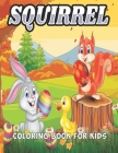 Squirrel Coloring Book For Kids: An Squirrel Coloring Book with Fun Easy, Amusement, Stress Relieving & much more For Men, Girls, Boys, Kids & Toddler Cover Image