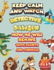 keep calm and watch detective Dawson how he will behave with plant and animals: A Gorgeous Coloring and Guessing Game Book for Dawson /gift for Dawson Cover Image