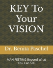 KEY To Your VISION: MANIFESTING Beyond What You Can See Cover Image