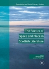 The Poetics of Space and Place in Scottish Literature (Geocriticism and Spatial Literary Studies) Cover Image