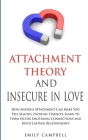 Attachment Theory and Insecure in Love: How Anxious Attachment Can Make You Feel Jealous. Increase Stability, Learn to Form Secure Emotional Connectio Cover Image