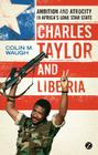 Charles Taylor and Liberia: Ambition and Atrocity in Africa's Lone Star State Cover Image