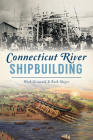 Connecticut River Shipbuilding (American Heritage) Cover Image