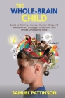 The Whole Brain Child: Guide to Raising a Curious Human Being and Revolutionary Strategies to Nurture Your Child's Developing Mind Cover Image