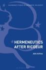 Hermeneutics After Ricoeur (Bloomsbury Studies in Continental Philosophy) Cover Image