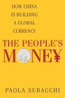 The People's Money: How China Is Building a Global Currency Cover Image