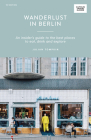 Wanderlust in Berlin: An Insider's Guide to the Best Places to Eat, Drink and Explore (Curious Travel Guides) Cover Image