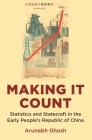 Making It Count: Statistics and Statecraft in the Early People's Republic of China Cover Image