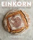 Einkorn: Recipes for Nature's Original Wheat: A Cookbook Cover Image