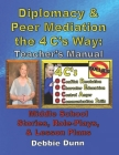 Diplomacy & Peer Mediation the 4 C's Way: Teacher's Manual: Middle School Stories, Role-Plays, & Lesson Plans Cover Image
