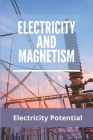 Electricity And Magnetism: Electricity Potential: Magnetism And Electricity Physics Cover Image
