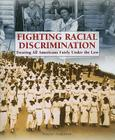 Fighting Racial Discrimination: Treating All Americans Fairly Under the Law (Progressive Movement 1900-1920: Efforts to Reform America's New Industrial Society) Cover Image
