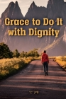 Grace to Do it with Dignity Cover Image