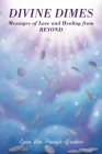 Divine Dimes: Messages of Love and Healing from BEYOND Cover Image