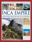 The Illustrated Encyclopedia of the Inca Empire: A Comprehensive Encyclopedia of the Incas and Other Ancient Peoples of South America with More Than 1 Cover Image